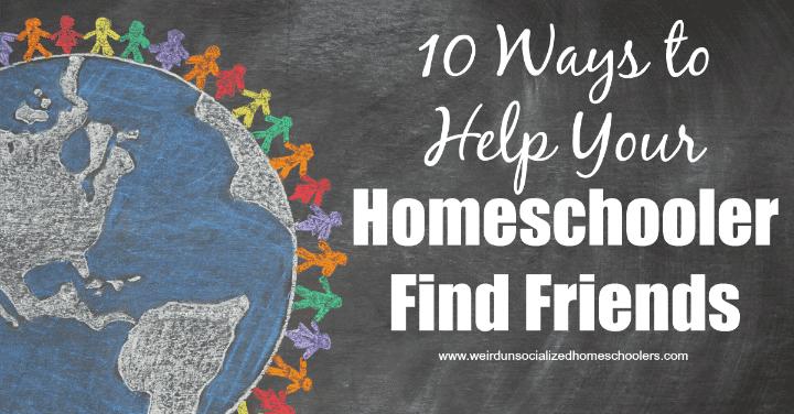 10 Ways to Help Your Homeschooler Find Friends - Weird