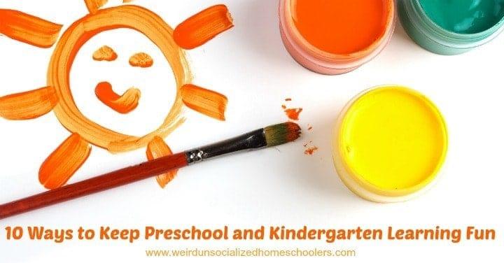 10 Ways to Keep Preschool and Kindergarten Learning Fun