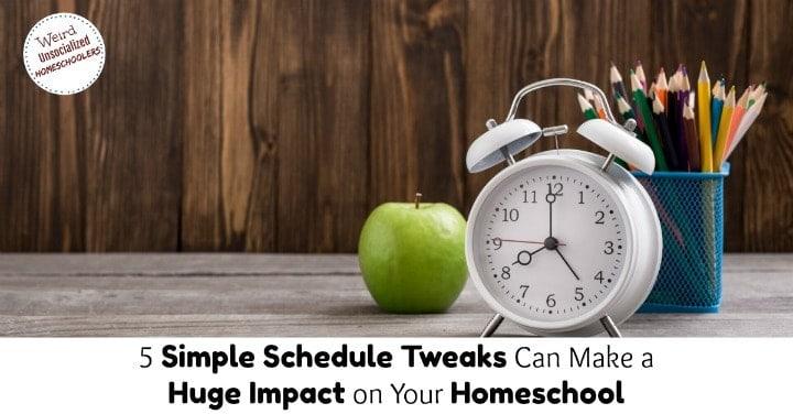 5 Simple Schedule Tweaks Can Make a Huge Impact on Your Homeschool