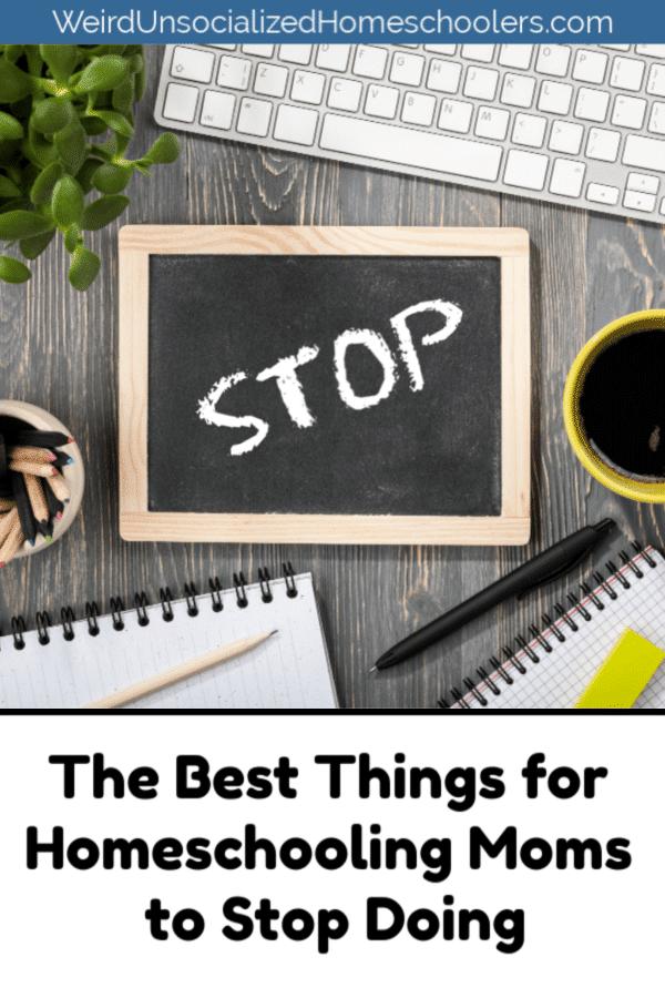 Thingsfor Homeschooling Momsto StopDoing