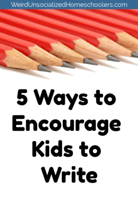 5 Ways to Encourage Kids to Write