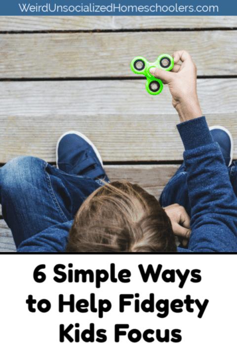 6 Simple Ways to Help Fidgety Kids Focus